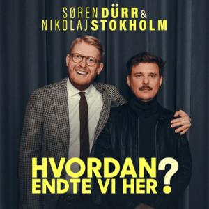 Hvordan endte vi her? podcast med Søren Dürr og Nikolaj Stokholm
